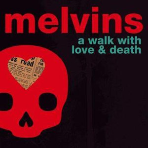 MELVINS - A WALK WITH LOVE AND DEATH