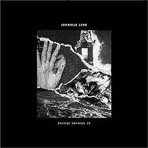 TERRIBLE LOVE - CHANGE NOTHING EP