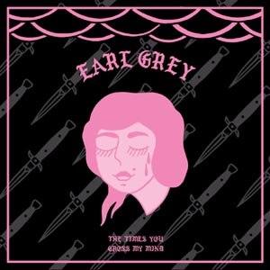 EARL GREY - THE TIMES YOU CROSS MY MIND (LTD WE