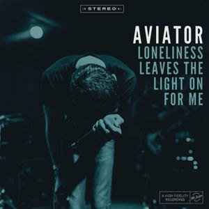 AVIATOR - LONELINESS LEAVES THE LIGHT ON
