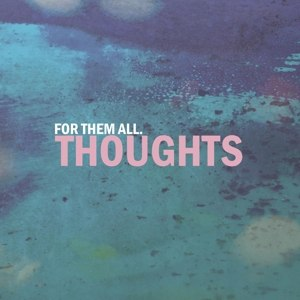 FOR THEM ALL - THOUGHTS (LTD WHITE VINYL)
