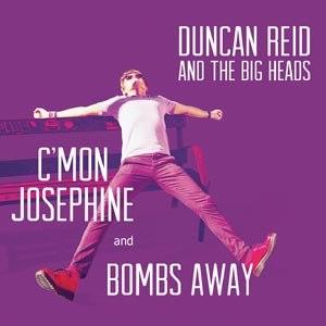 DUNCAN REID AND THE BIG HEADS - C'MON JOSEPHINE / BOMBS AWAY