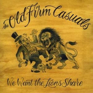 OLD FIRM CASUALS, THE - WE WANT THE LIONS SHARE