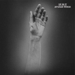 AFGHAN WHIGS, THE - UP IN IT (LOSER EDITION)