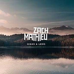 ZACH MATHIEU - HIGHS & LOWS