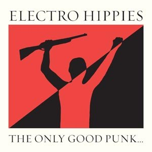 ELECTRO HIPPIES - THE ONLY GOOD PUNK IS A DEAD ONE