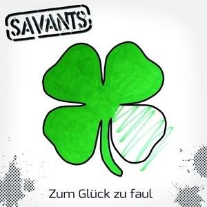SAVANTS, THE - ZUM GLÜCK ZU FAUL