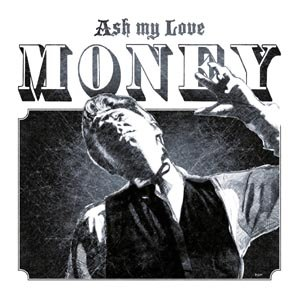 ASH MY LOVE - MONEY