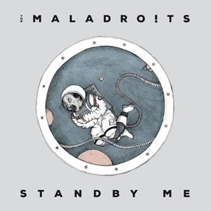 MALADROITS, THE - STANDBY ME