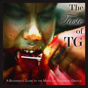 THROBBING GRISTLE - THE TASTE OF TG (A BEGINNER'S GUIDE TO...)