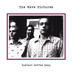 WAVE PICTURES, THE - INSTANT COFFEE BABY