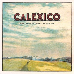 CALEXICO - THE THREAD THAT KEEPS US (LTD.)