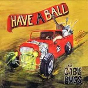 CABLE BUGS, THE - HAVE A BALL