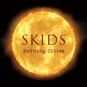 SKIDS, THE - BURNING CITIES
