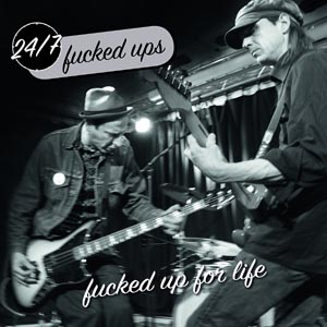 24/7 FUCKED UPS - FUCKED UP FOR LIFE