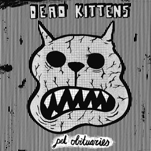 DEAD KITTENS - PET OBITUARIES