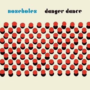 NOSEHOLES - DANGER DANCE