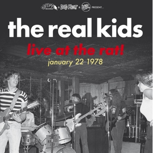 REAL KIDS, THE - LIVE AT THE RAT! JANUARY 22 1978