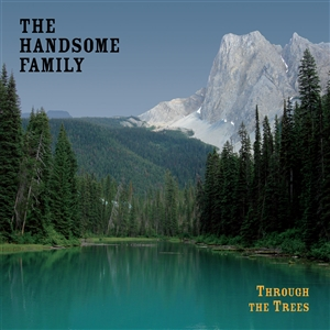 HANDSOME FAMILY, THE - THROUGH THE TREES (20TH ANNIVERSARY)