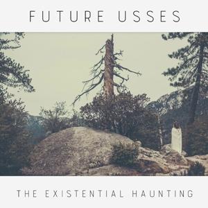 FUTURE USSES - THE EXISTENTIAL HAUNTING (COLOURED VINYL)