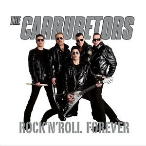 CARBURETORS, THE - ROCK'N ROLL FOREVER