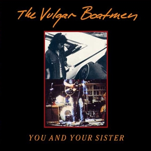 VULGAR BOATMEN - YOU AND YOUR SISTER