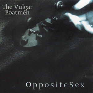 VULGAR BOATMEN - OPPOSITE SEX