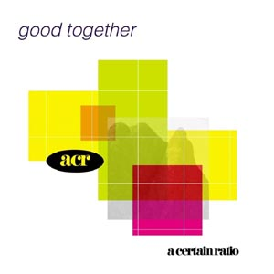 A CERTAIN RATIO - GOOD TOGETHER (COLOURED)