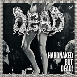 DEAD - HARDNAKED BUT DEAD
