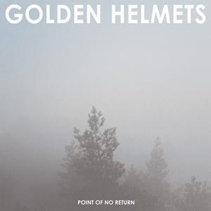 GOLDEN HELMETS - POINT OF NO RETURN