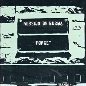 MISSION OF BURMA - FORGET !