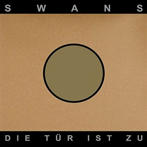 SWANS - DIE TÜR IST ZU