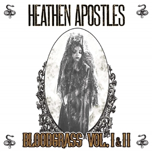 HEATHEN APOSTLES - BLOODGRASS VOL.1 & II