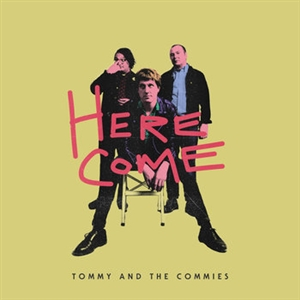 TOMMY AND THE COMMIES  - HERE COME...