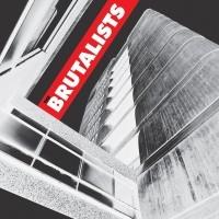 BRUTALISTS - BRUTALISTS