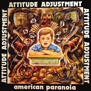 ATTITUDE ADJUSTMENT - AMERICAN PARANOIA