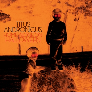 TITUS ANDRONICUS - HOME ALONE ON HALLOWEEN EP