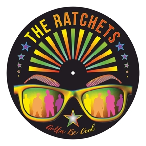 RATCHETS, THE - GOTTA BE COOL