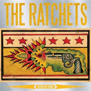 RATCHETS, THE - HEART OF TOWN