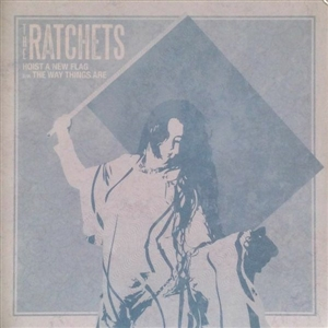 RATCHETS, THE - HOIST A NEW FLAG