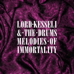 LORD KESSELI & THE DRUMS - MELODIES OF IMMORTALITY