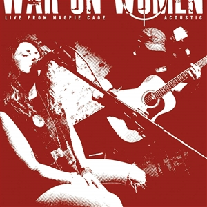 WAR ON WOMEN - LIVE AT MAGPIE CAGE ACOUSTIC EP (WH