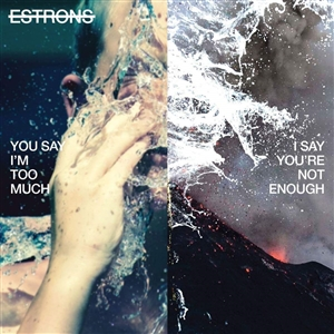 ESTRONS - YOU SAY I'M TOO MUCH, I SAY...