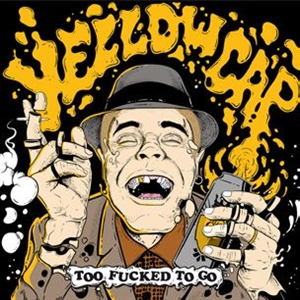 YELLOW CAP - TOO FUCKED TO GO