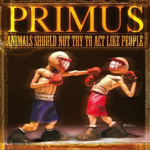 PRIMUS - ANIMALS SHOULD NOT TRY TO ACT LIKE