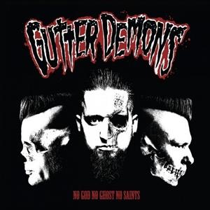 GUTTER DEMONS - NO GOD NO GHOST NO SAINTS