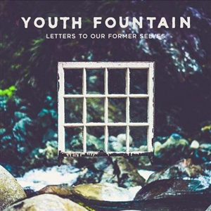 YOUTH FOUNTAIN - LETTERS TO OUR FORMER SELVES (CLEAR)