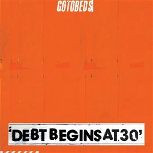 GOTOBEDS, THE - DEBT BEGINS AT 30