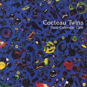 COCTEAU TWINS - FOUR CALENDER CAFE