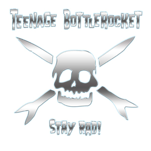 TEENAGE BOTTLEROCKET - STAY RAD